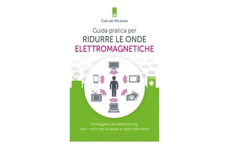 """""""Guida pratica per ridurre le onde elettromagnetiche"""" di Carl de Miranda"""