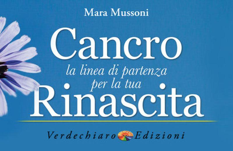 """""""Cancro, la linea di partenza per la rinascita"""", il libro di Mara Mussoni"""